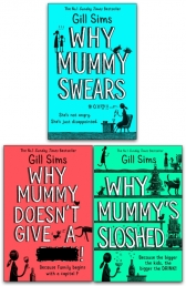 Gill Sims Collection 3 Books Set Why Mummy Sloshed, Why Mummy Swears, Why Mummy Does not Give a Photo