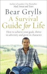 A Survival Guide for Life by Bear Grylls Photo