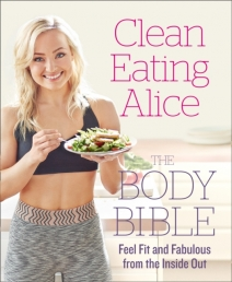 Clean Eating Alice The Body Bible : Feel Fit and Fabulous from the Inside out by Alice Liveing by Alice Liveing