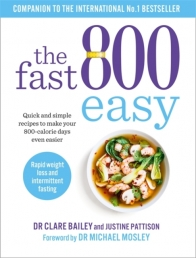 The Fast 800 Easy: Quick and simple recipes to make your 800-calorie days even easier by Dr Claire Bailey, Justine Pattison Photo