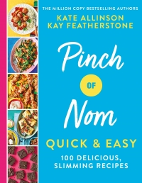Pinch of Nom Quick & Easy: 100 Delicious, Slimming Recipes by Kay Featherstone, Kate Allinson Photo
