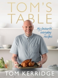 Tom's Table: My Favourite Everyday Recipes Photo