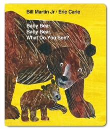 Baby Bear, Baby Bear, What do you See? By Bill Martin & Eric Carle Photo
