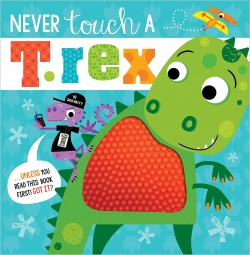 Never Touch a T. Rex Touch and Feel by Make Believe Ideas