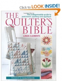 The Quilter's Bible The Indispensable Guide to Patchwork, Quilting and Applique by Linda Clements