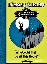 Who Could That Be At This Hour?(All The Wrong Questions) by Lemony Snicket