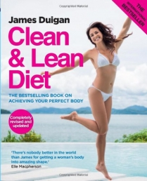 Clean and Lean Diet The Bestselling Book on Achieving Your Perfect Body by James Duigan
