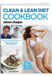 Clean and Lean Diet Cookbook - With a 14-day Menu Plan by James Duigan