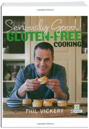 Seriously Good Gluten-free Cooking In Association with Coeliac UK by Phil Vickery