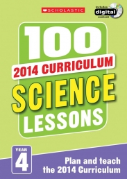 100 Science Lessons Year 4 - 2014 National Curriculum Plan and Teach Study Guide by Scholastic