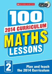100 Maths Lessons Year 2 - 2014 National Curriculum Plan and Teach Study Guide by Scholastic