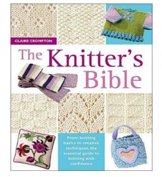 The Knitters Bible The Complete Handbook for Creative Knitters by Claire Crompton