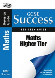 Letts GCSE Success Revision Guide Maths Higher Tier by Various