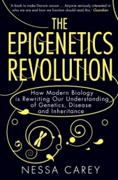 The Epigenetics Revolution: How Modern Biology is Rewriting Our Understanding of Genetics, Disease and Inheritance by Nessa Carey