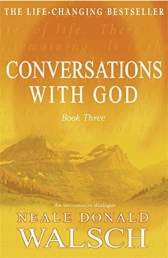 Conversations with God: An Uncommon Dialogue: Bk. 3 by Neale Donald Walsch