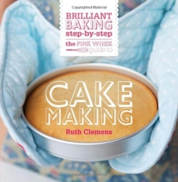 The Pink Whisk Guide to Cake Making (Brilliant Baking Step-by-Step)-Cooking Book by Ruth Clemens