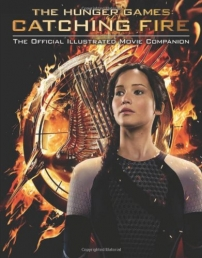 Catching Fire: The Official Illustrated Movie Companion (Hunger Games Trilogy) by Scholastic