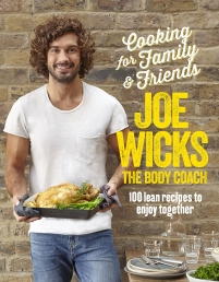 Cooking for Family and Friends 100 Lean Recipes to Enjoy Together by Joe Wicks Photo
