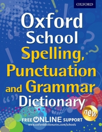 Oxford School Spelling Punctuation and Grammar Dictionary by Oxford Dictionaries