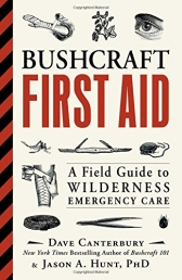 Bushcraft First Aid - A Field Guide to Wilderness Emergency Care by Dave Canterbury, Ph.D. Jason A. Hunt