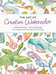 The Art of Creative Watercolor: Inspiration and Techniques for Imaginative Drawing and Painting Photo