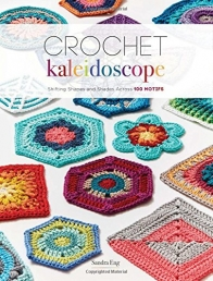 Crochet Kaleidoscope: Shifting Shapes and Shades Across 100 Motifs by Sandra Eng