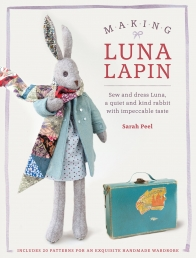 Making Luna Lapin: Sew and dress Luna, a quiet and kind rabbit with impeccable taste Photo
