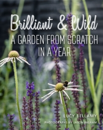Brilliant and Wild - A Garden from Scratch in a Year Photo