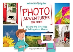 Photo Adventures for Kids - Solving the Mysteries of Photography Photo