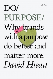 Do Purpose: Why Brands with a Purpose Do Better and Matter More (Do Books) Photo