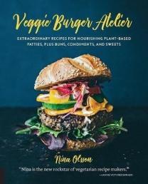 Veggie Burger Atelier: Extraordinary Recipes for Nourishing Plant-Based Patties, Plus Buns, Condiments, and Sweets Photo