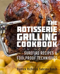 The Rotisserie Grilling Cookbook: Surefire Recipes and Foolproof Techniques Photo