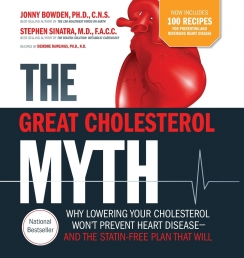 The Great Cholesterol Myth Now Includes 100 Recipes for Preventing and Reversing Heart Disease:Why Lowering Your Cholesterol Won't Prevent Heart Dise by Jonny Bowden,Stephen Sinatra