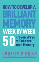 How to Develop a Brilliant Memory Week by Week: 50 Proven Ways to Enhance Your Memory Skills by