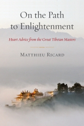 On the Path to Enlightenment: Heart Advice from the Great Tibetan Masters by Matthieu Ricard