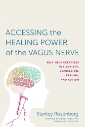 Accessing the Healing Power of the Vagus Nerve - Self-Help Exercises for Anxiety  Depression  Trauma  and Autism by Stanley Rosenberg