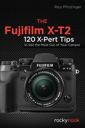 The Fujifilm X-T2: 115 X-Pert Tips to Get the Most Out of Your Camera Photo