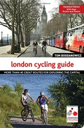 The London Cycling Guide Updated Edition - More than 40 Great Routes for Exploring the Capital by Tom Bogdanowicz