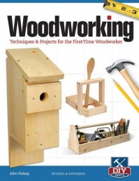 Woodworking - Techniques and projects for the first-time woodworker by John Kelsey