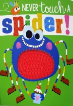 Never Touch A Spider Touch and Feel by Rosie Greening (Author) Stuart Lynch (Illustrator)