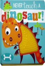 Never Touch a Dinosaur (Touch and Feel) by Rosie Greening (Author) Stuart Lynch (Illustrator)
