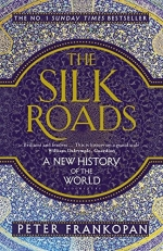 The New Silk Roads & The Silk Roads A New History of the World By Peter Frankopan 2 Books Collection Set by Peter Frankopan