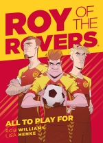 Roy of the Rovers Graphic Novel 5 Books Collection Set - Kick Off, Foul Play, Going Up, Transferred, All to Play For by Rob Williams, Lisa Henke, Ben Willsher