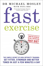 Fast Exercise - The simple secret of high intensity training by Michael Mosley